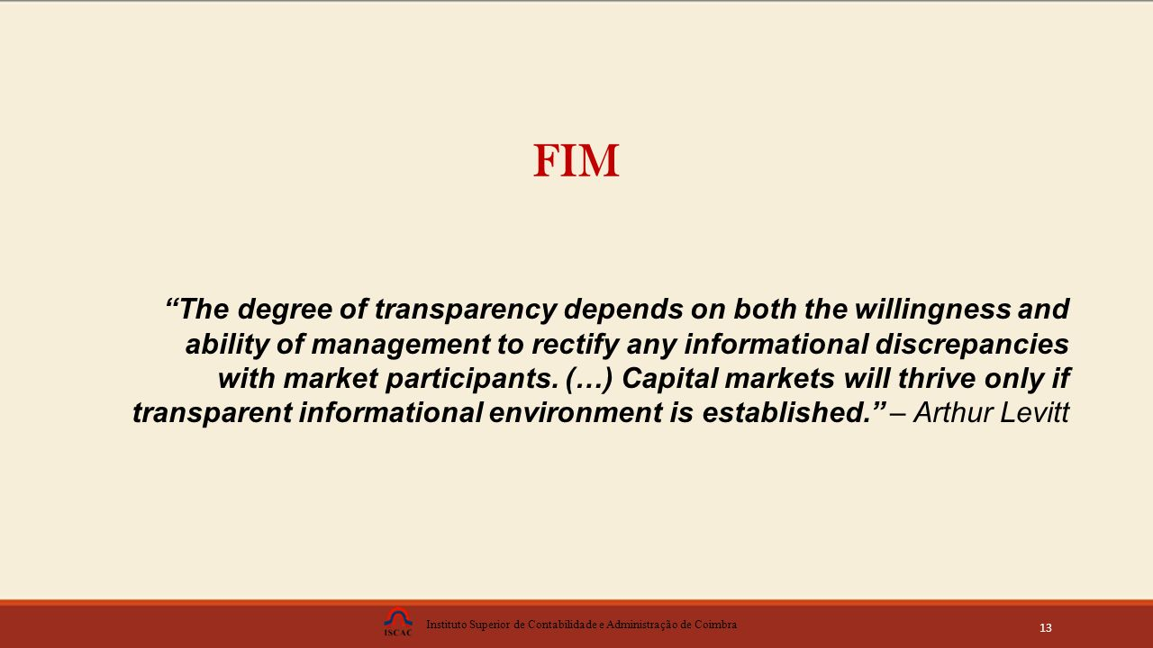 Instituto Superior de Contabilidade e Administração de Coimbra 13 The degree of transparency depends on both the willingness and ability of management to rectify any informational discrepancies with market participants.