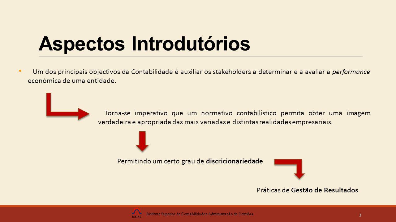 Aspectos Introdutórios Instituto Superior de Contabilidade e Administração de Coimbra 3 Um dos principais objectivos da Contabilidade é auxiliar os stakeholders a determinar e a avaliar a performance económica de uma entidade.
