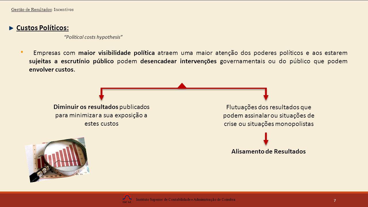Instituto Superior de Contabilidade e Administração de Coimbra 7 Empresas com maior visibilidade política atraem uma maior atenção dos poderes políticos e aos estarem sujeitas a escrutínio público podem desencadear intervenções governamentais ou do público que podem envolver custos.