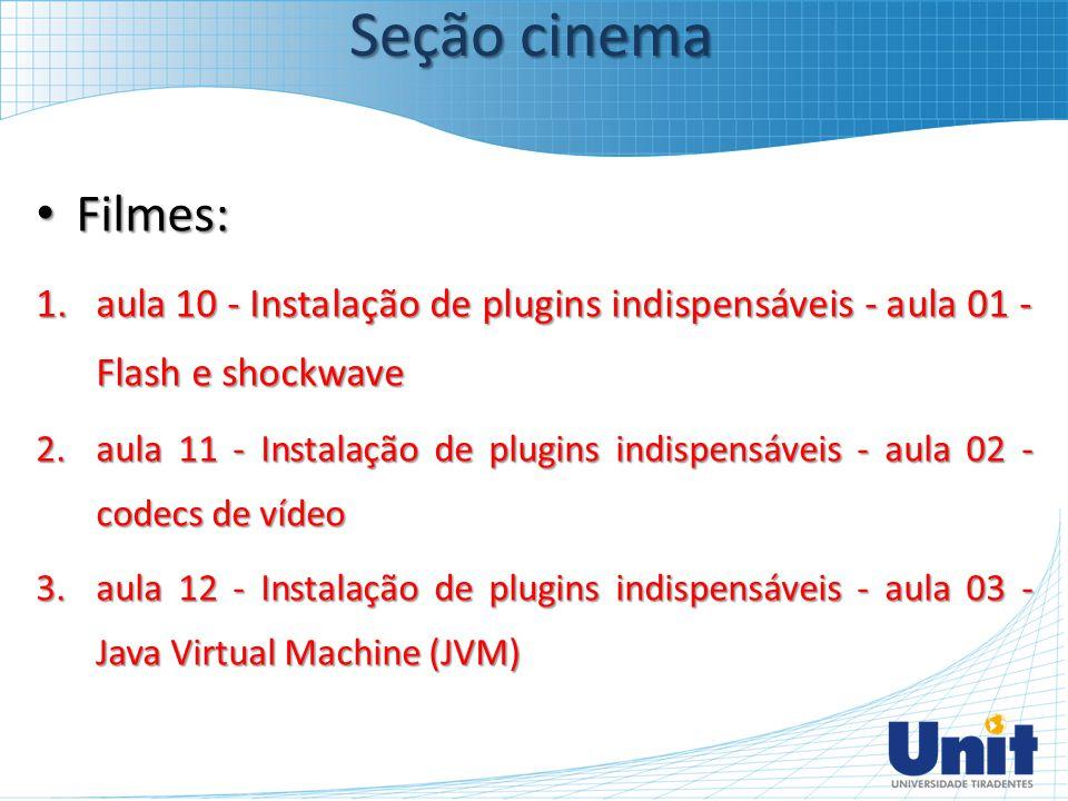 Filmes: Filmes: 1.aula 10 - Instalação de plugins indispensáveis - aula 01 - Flash e shockwave 2.aula 11 - Instalação de plugins indispensáveis - aula