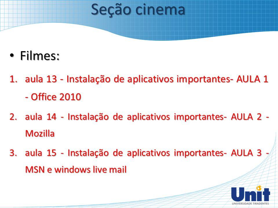 Filmes: Filmes: 1.aula 13 - Instalação de aplicativos importantes- AULA 1 - Office 2010 2.aula 14 - Instalação de aplicativos importantes- AULA 2 - Mo