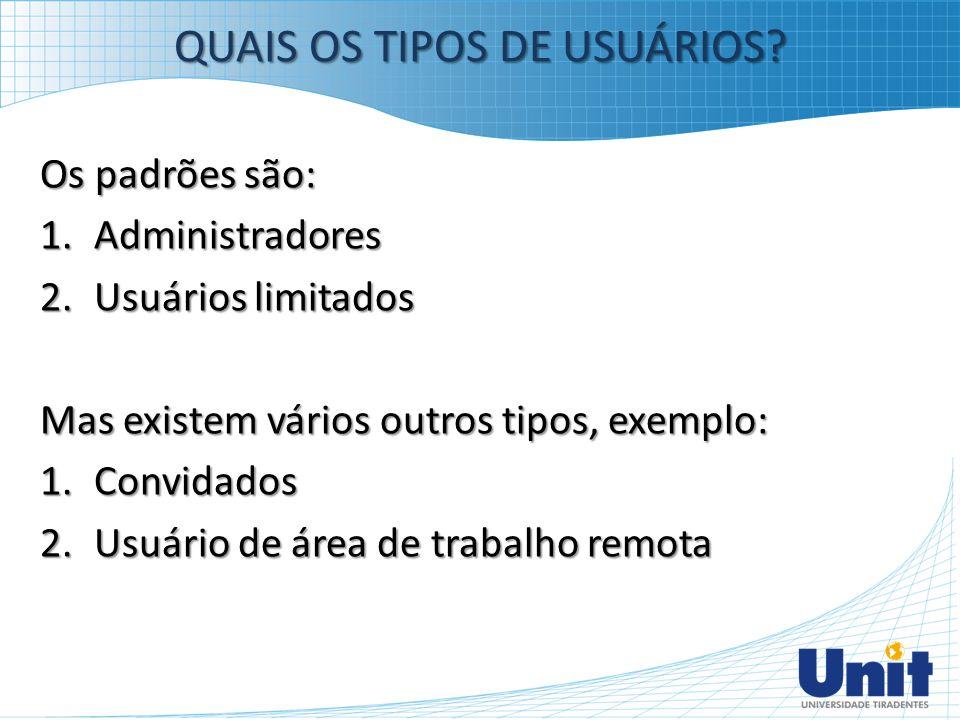 Os padrões são: 1.Administradores 2.Usuários limitados Mas existem vários outros tipos, exemplo: 1.Convidados 2.Usuário de área de trabalho remota QUA
