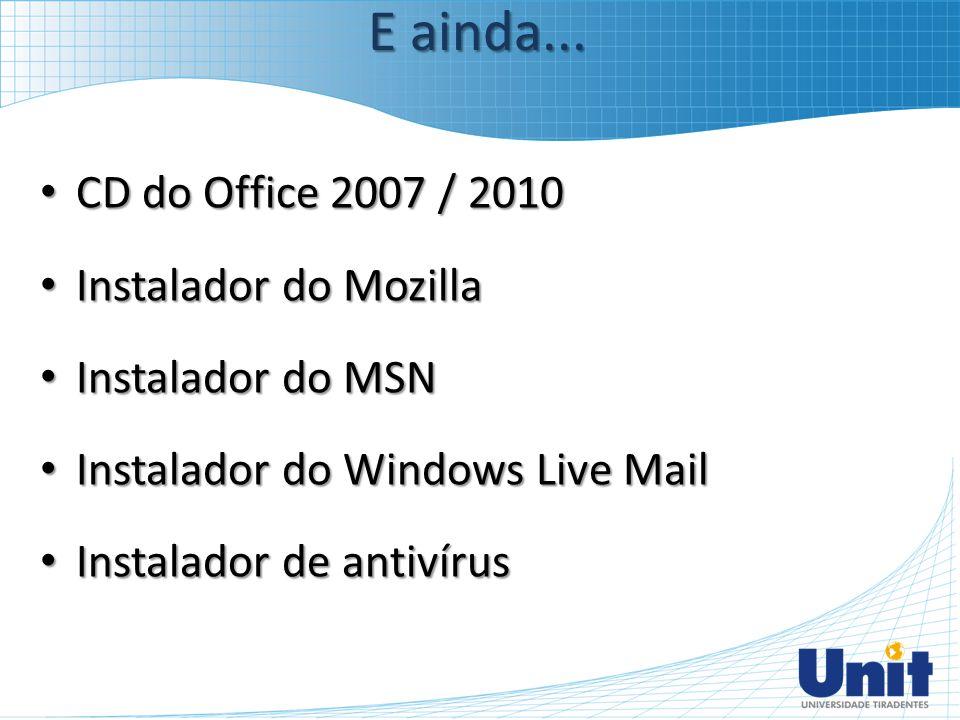 CD do Office 2007 / 2010 CD do Office 2007 / 2010 Instalador do Mozilla Instalador do Mozilla Instalador do MSN Instalador do MSN Instalador do Window