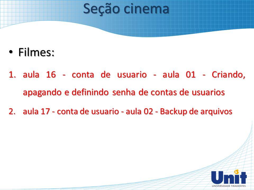 Filmes: Filmes: 1.aula 16 - conta de usuario - aula 01 - Criando, apagando e definindo senha de contas de usuarios 2.aula 17 - conta de usuario - aula