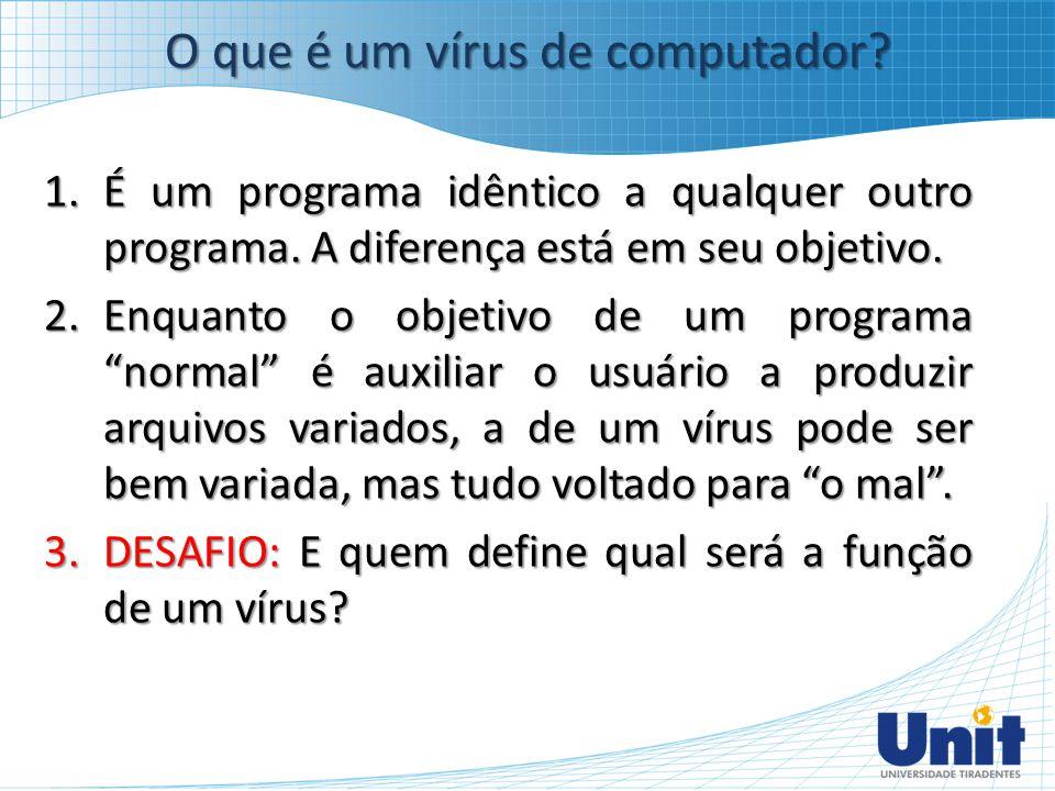 """1.É um programa idêntico a qualquer outro programa. A diferença está em seu objetivo. 2.Enquanto o objetivo de um programa """"normal"""" é auxiliar o usuár"""