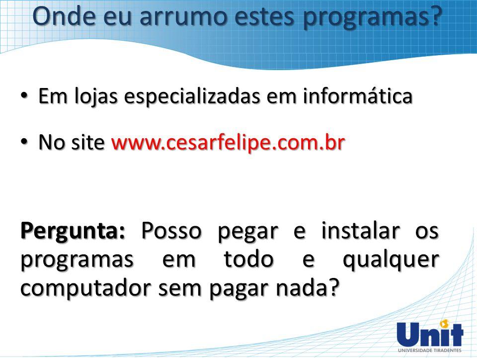 Em lojas especializadas em informática Em lojas especializadas em informática No site www.cesarfelipe.com.br No site www.cesarfelipe.com.br Pergunta: