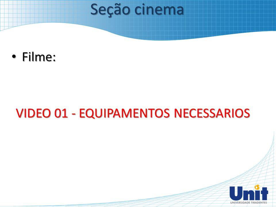 Filme: Filme: VIDEO 01 - EQUIPAMENTOS NECESSARIOS Seção cinema