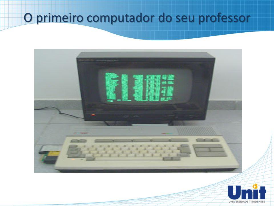 O primeiro computador do seu professor
