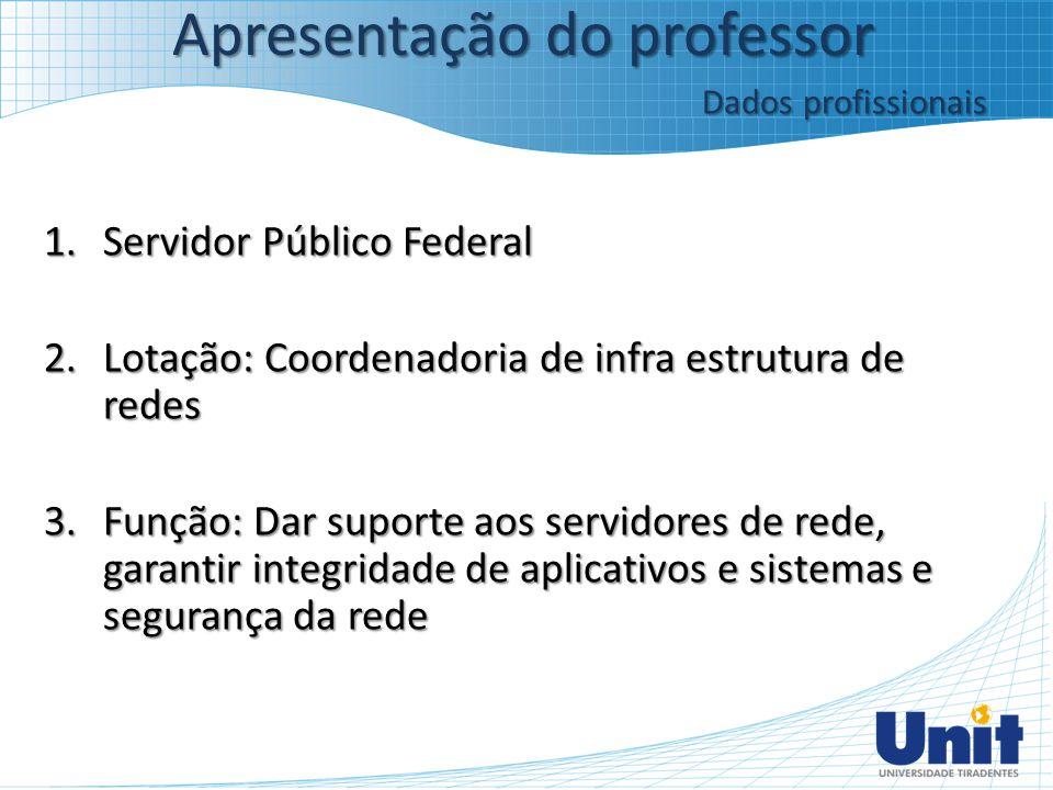 1.Servidor Público Federal 2.Lotação: Coordenadoria de infra estrutura de redes 3.Função: Dar suporte aos servidores de rede, garantir integridade de