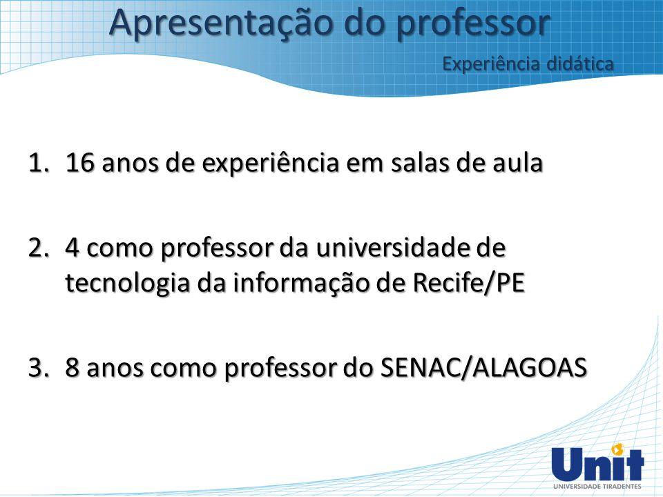 1.16 anos de experiência em salas de aula 2.4 como professor da universidade de tecnologia da informação de Recife/PE 3.8 anos como professor do SENAC