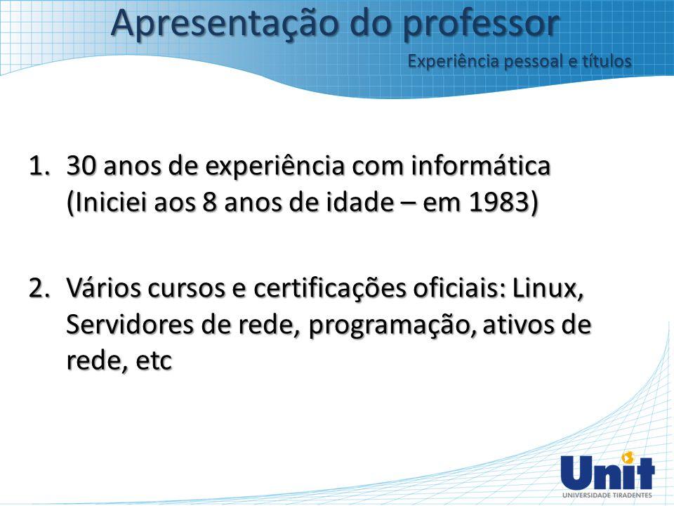 1.30 anos de experiência com informática (Iniciei aos 8 anos de idade – em 1983) 2.Vários cursos e certificações oficiais: Linux, Servidores de rede,