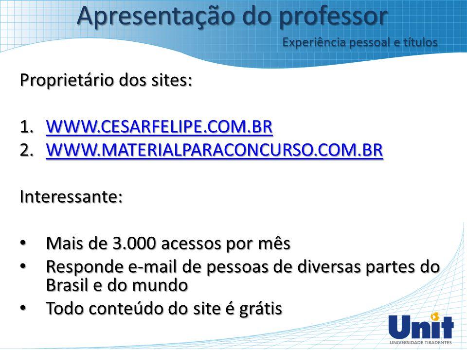 Proprietário dos sites: 1.WWW.CESARFELIPE.COM.BR WWW.CESARFELIPE.COM.BR 2.WWW.MATERIALPARACONCURSO.COM.BR WWW.MATERIALPARACONCURSO.COM.BR Interessante