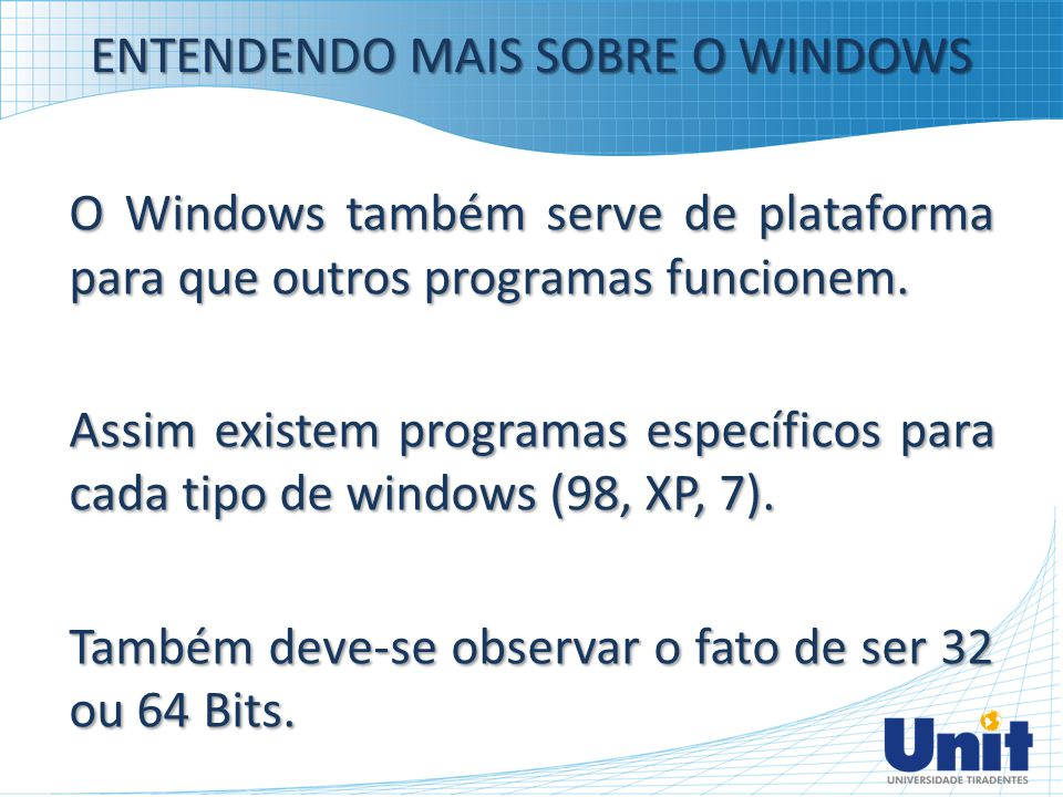 ENTENDENDO MAIS SOBRE O WINDOWS O Windows também serve de plataforma para que outros programas funcionem. Assim existem programas específicos para cad