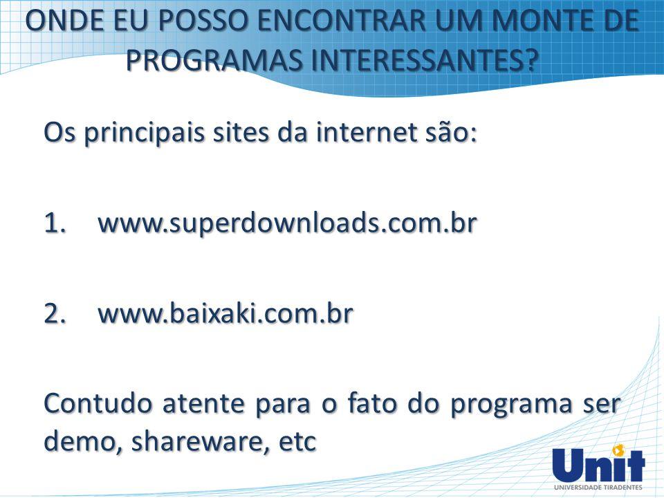 ONDE EU POSSO ENCONTRAR UM MONTE DE PROGRAMAS INTERESSANTES? Os principais sites da internet são: 1.www.superdownloads.com.br 2.www.baixaki.com.br Con