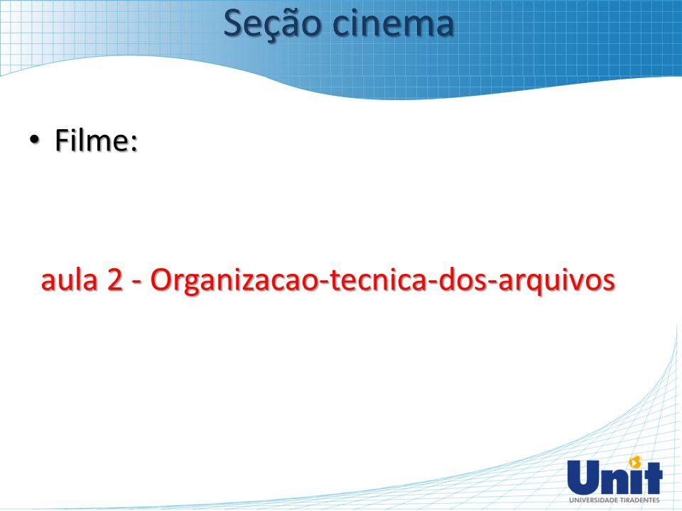Filme: Filme: aula 2 - Organizacao-tecnica-dos-arquivos Seção cinema