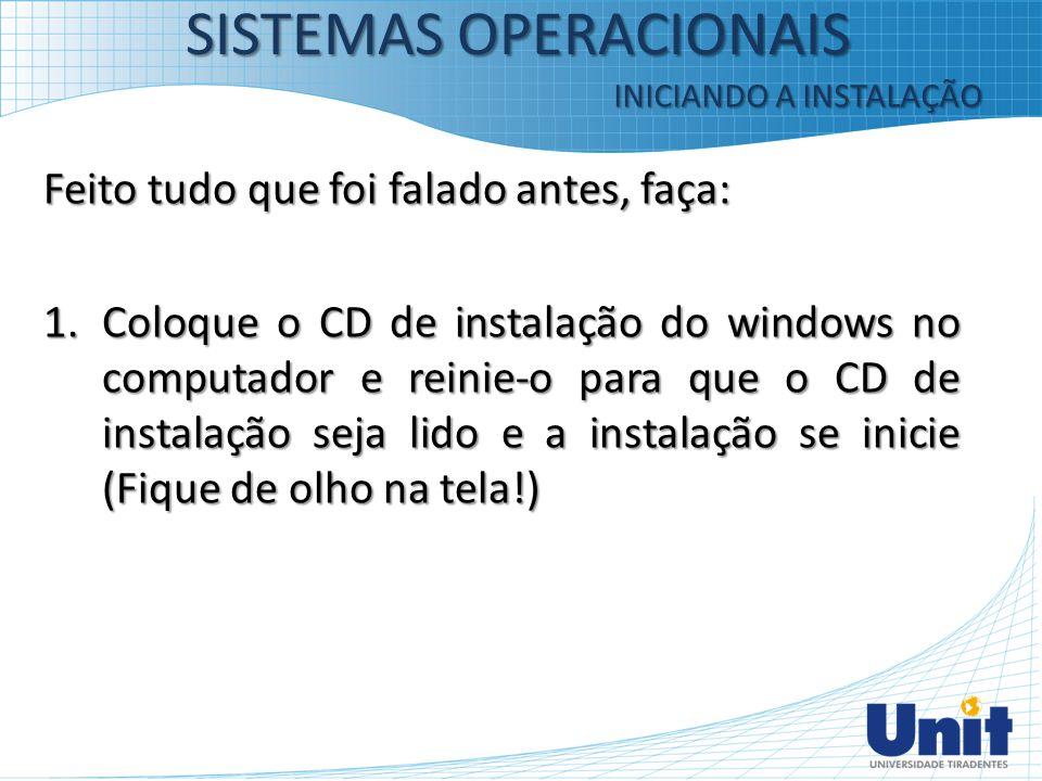Feito tudo que foi falado antes, faça: 1.Coloque o CD de instalação do windows no computador e reinie-o para que o CD de instalação seja lido e a inst