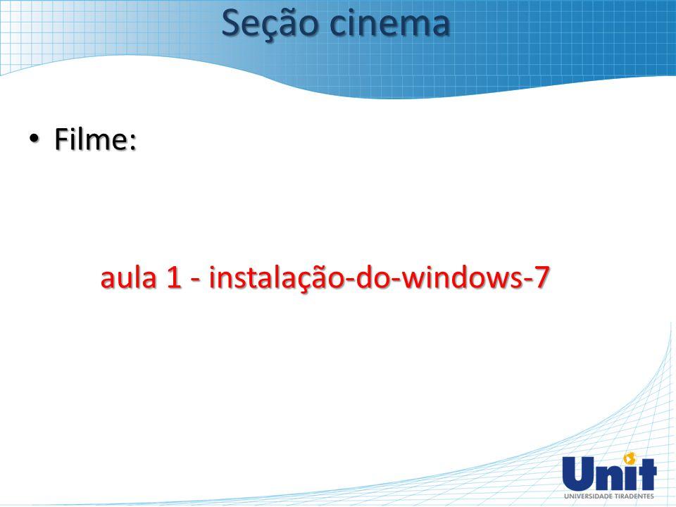 Filme: Filme: aula 1 - instalação-do-windows-7 Seção cinema