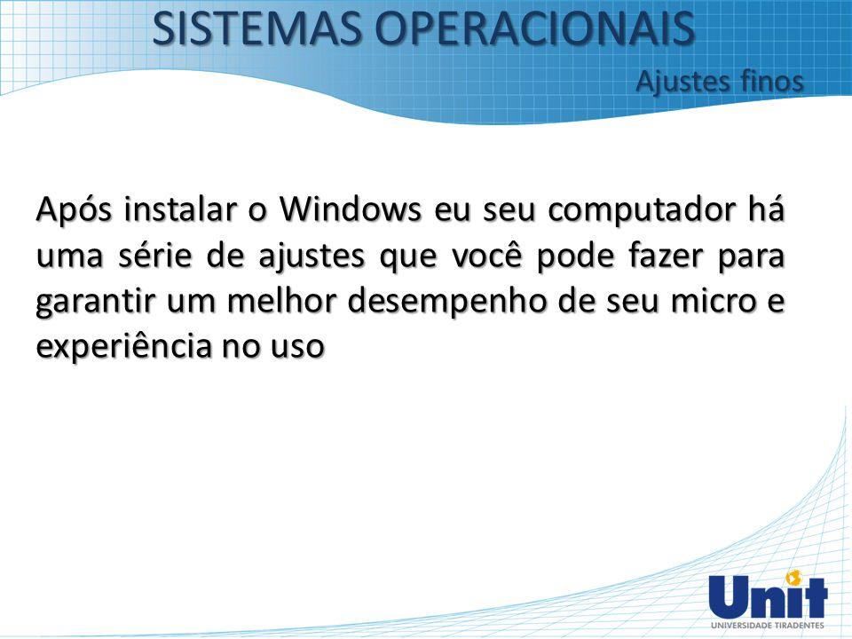 Após instalar o Windows eu seu computador há uma série de ajustes que você pode fazer para garantir um melhor desempenho de seu micro e experiência no