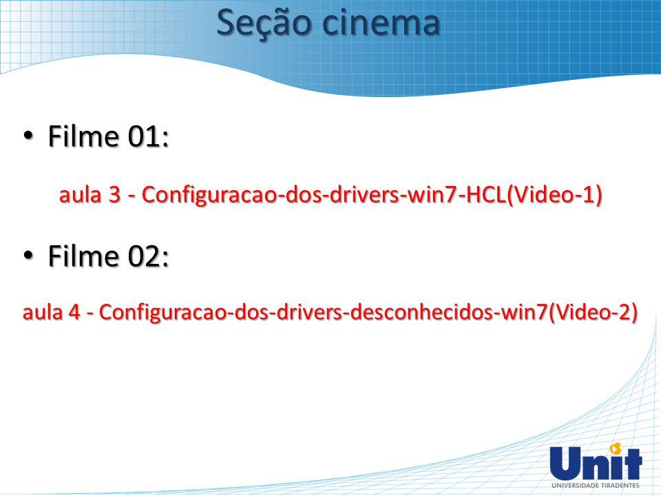 Filme 01: Filme 01: aula 3 - Configuracao-dos-drivers-win7-HCL(Video-1) Filme 02: Filme 02: aula 4 - Configuracao-dos-drivers-desconhecidos-win7(Video