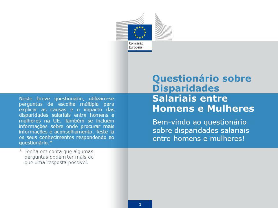 1 Questionário sobre Disparidades Salariais entre Homens e Mulheres Bem-vindo ao questionário sobre disparidades salariais entre homens e mulheres.