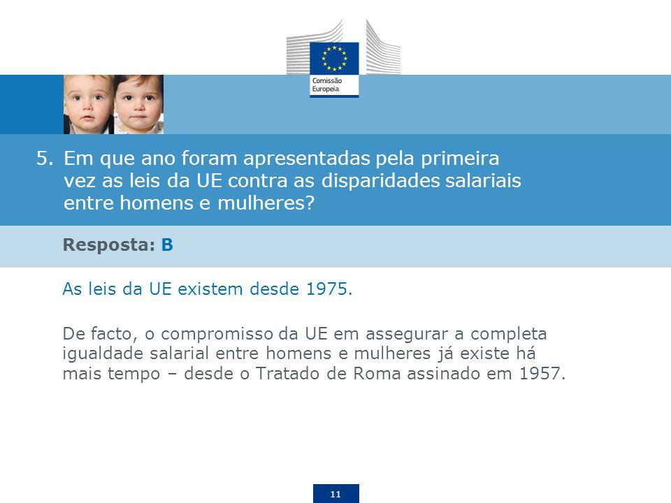 11 5.Em que ano foram apresentadas pela primeira vez as leis da UE contra as disparidades salariais entre homens e mulheres? Resposta: B As leis da UE