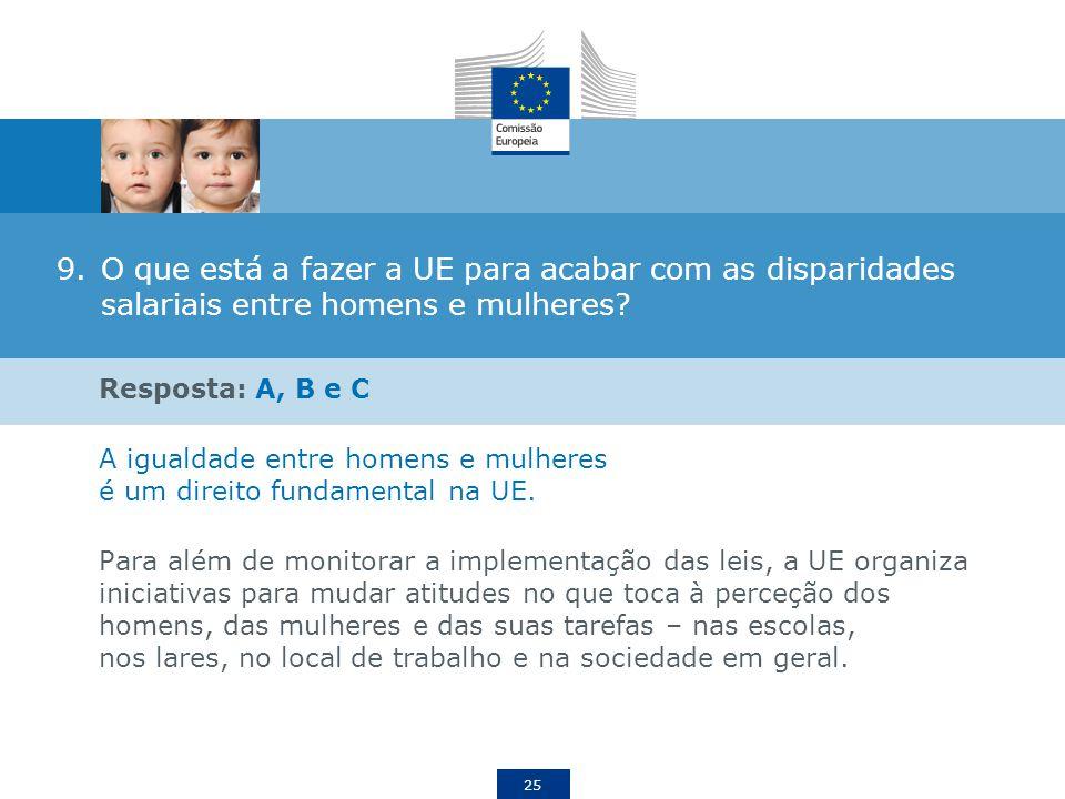 25 9.O que está a fazer a UE para acabar com as disparidades salariais entre homens e mulheres? Resposta: A, B e C A igualdade entre homens e mulheres