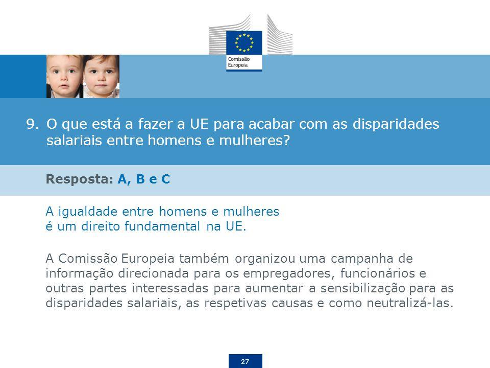 27 9.O que está a fazer a UE para acabar com as disparidades salariais entre homens e mulheres? Resposta: A, B e C A igualdade entre homens e mulheres