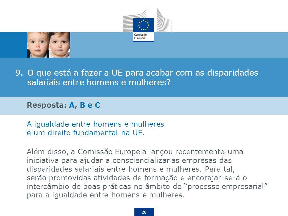 28 9.O que está a fazer a UE para acabar com as disparidades salariais entre homens e mulheres? Resposta: A, B e C A igualdade entre homens e mulheres
