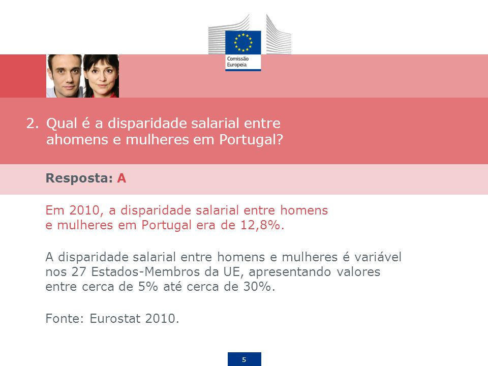 5 2.Qual é a disparidade salarial entre ahomens e mulheres em Portugal? Resposta: A Em 2010, a disparidade salarial entre homens e mulheres em Portuga
