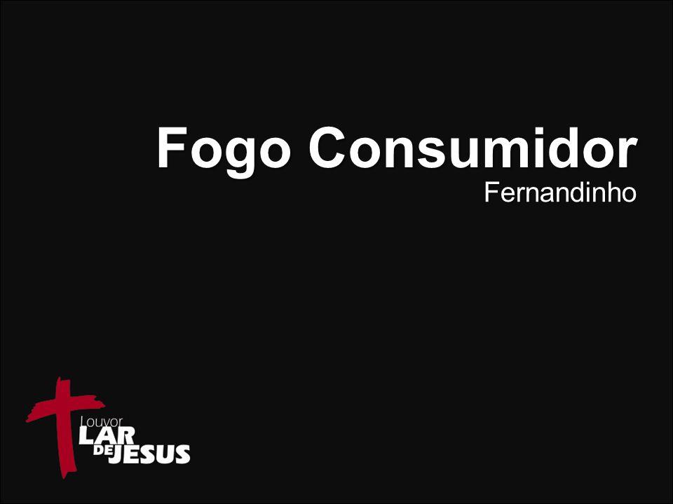 Fogo Consumidor Fernandinho