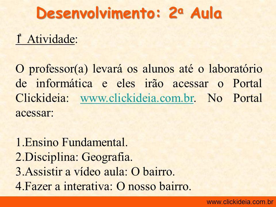 http://www.clickideia.com.br www.clickideia.com.br Desenvolvimento: 2 a Aula 1 Atividade: O professor(a) levará os alunos até o laboratório de informá