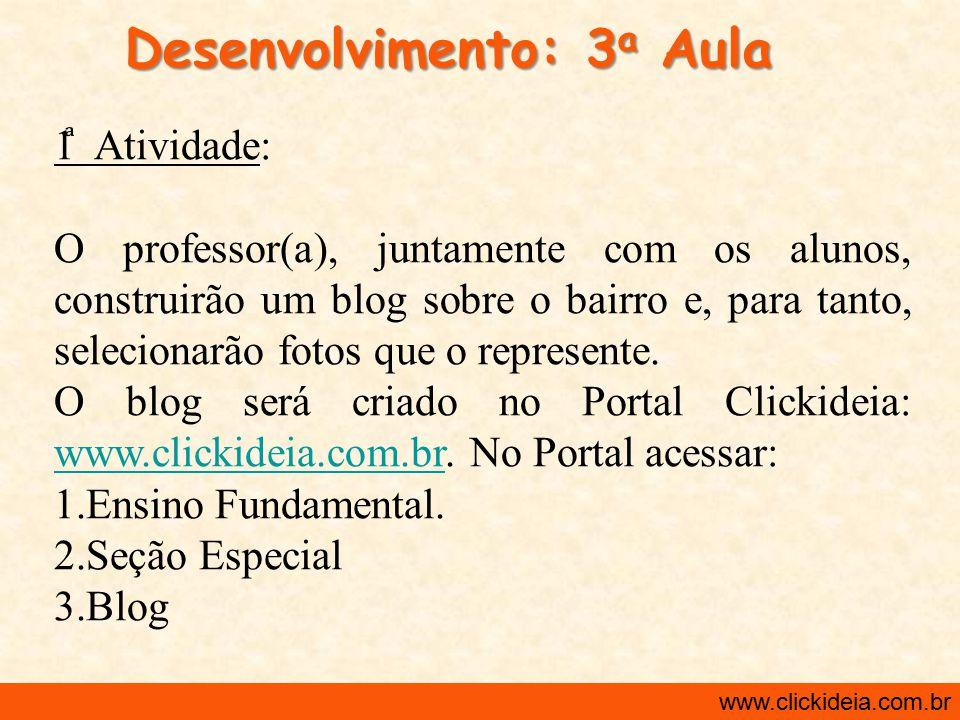 http://www.clickideia.com.br www.clickideia.com.br Desenvolvimento: 3 a Aula 1 Atividade: O professor(a), juntamente com os alunos, construirão um blo