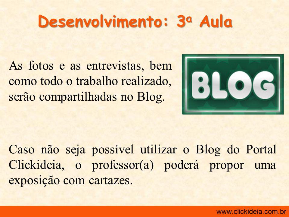 http://www.clickideia.com.br www.clickideia.com.br Desenvolvimento: 3 a Aula Caso não seja possível utilizar o Blog do Portal Clickideia, o professor(