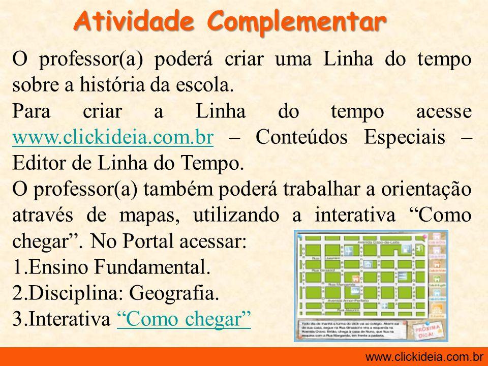 http://www.clickideia.com.br www.clickideia.com.br Atividade Complementar O professor(a) poderá criar uma Linha do tempo sobre a história da escola. P