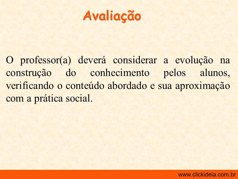 http://www.clickideia.com.br www.clickideia.com.br Avaliação O professor(a) deverá considerar a evolução na construção do conhecimento pelos alunos, v