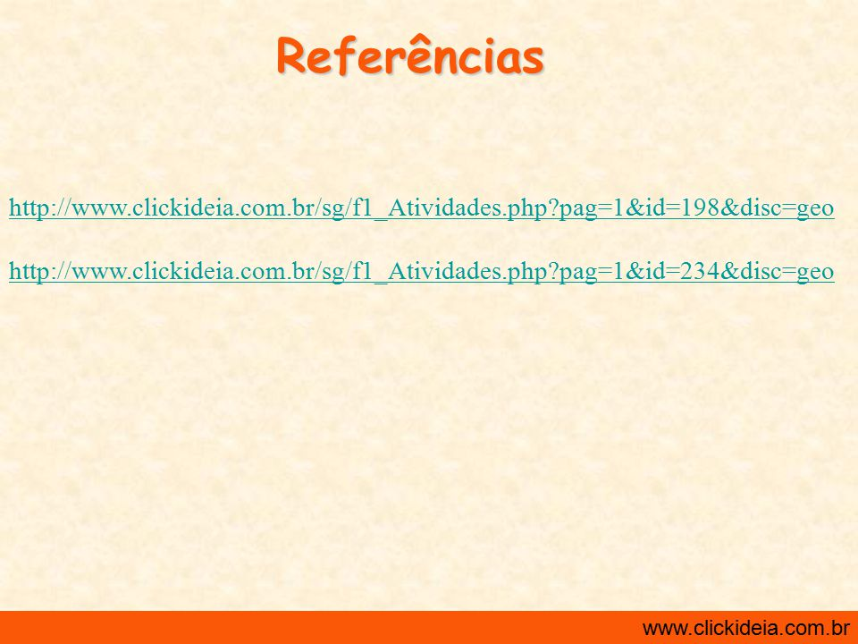 http://www.clickideia.com.br www.clickideia.com.br Referências http://www.clickideia.com.br/sg/f1_Atividades.php?pag=1&id=198&disc=geo http://www.clic
