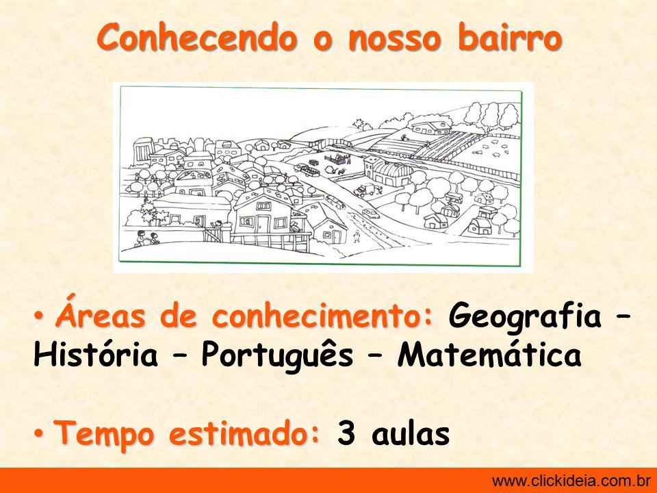 http://www.clickideia.com.br www.clickideia.com.br Desenvolvimento: 3 a Aula 1 Atividade: O professor(a), juntamente com os alunos, construirão um blog sobre o bairro e, para tanto, selecionarão fotos que o represente.