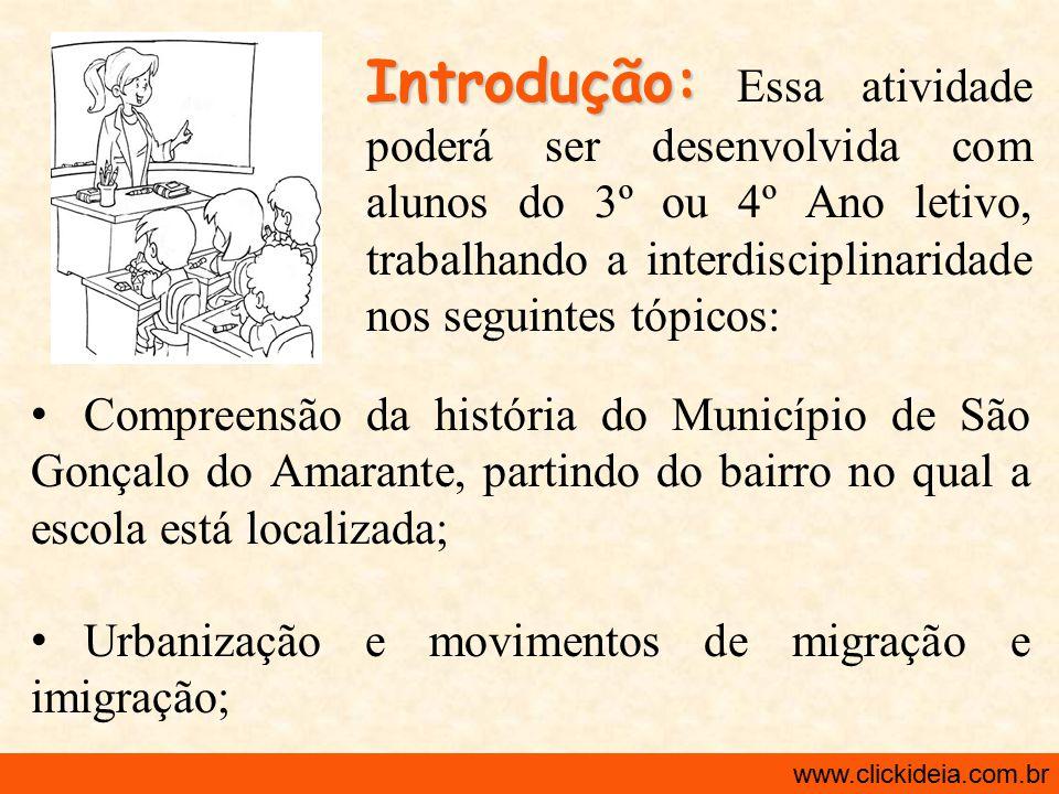 http://www.clickideia.com.br www.clickideia.com.br Desenvolvimento: 3 a Aula Exemplos de perguntas para a entrevista: 1.Como eram as ruas, as praças e as casas.