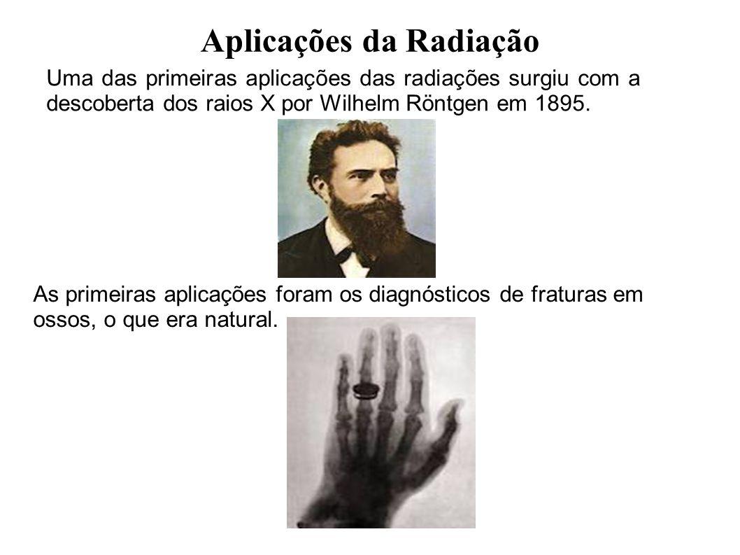 Aplicações da Radiação Uma das primeiras aplicações das radiações surgiu com a descoberta dos raios X por Wilhelm Röntgen em 1895.