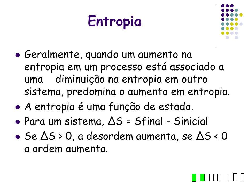 Entropia Geralmente, quando um aumento na entropia em um processo está associado a uma diminuição na entropia em outro sistema, predomina o aumento em