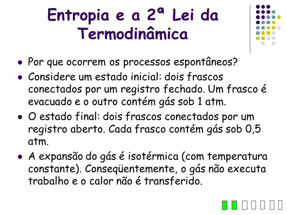 Entropia e a 2ª Lei da Termodinâmica Por que ocorrem os processos espontâneos? Considere um estado inicial: dois frascos conectados por um registro fe