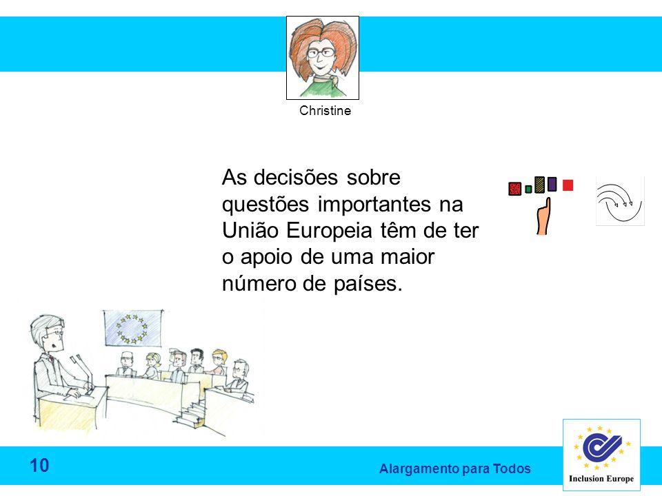 Alargamento para Todos Christine As decisões sobre questões importantes na União Europeia têm de ter o apoio de uma maior número de países.