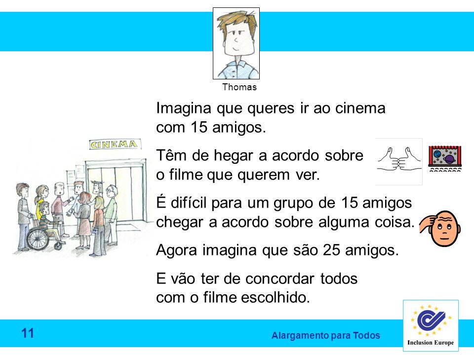 Alargamento para Todos Thomas Imagina que queres ir ao cinema com 15 amigos.