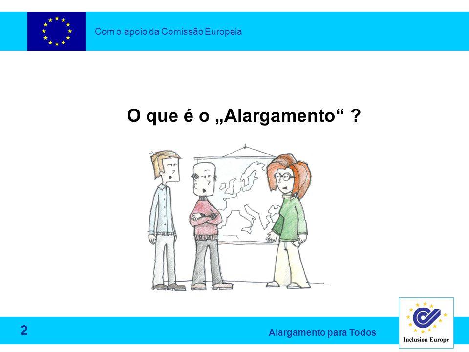 """Alargamento para Todos O que é o """"Alargamento ? Com o apoio da Comissão Europeia 2"""