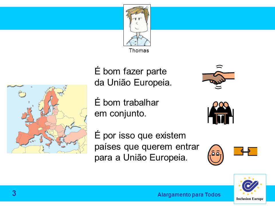 Alargamento para Todos Thomas É bom fazer parte da União Europeia.