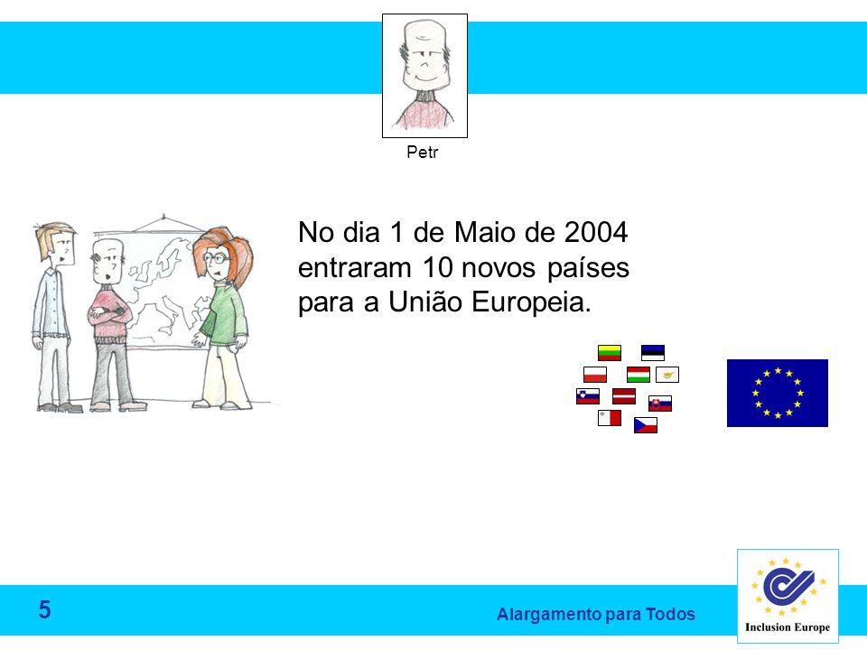 Alargamento para Todos Petr No dia 1 de Maio de 2004 entraram 10 novos países para a União Europeia.