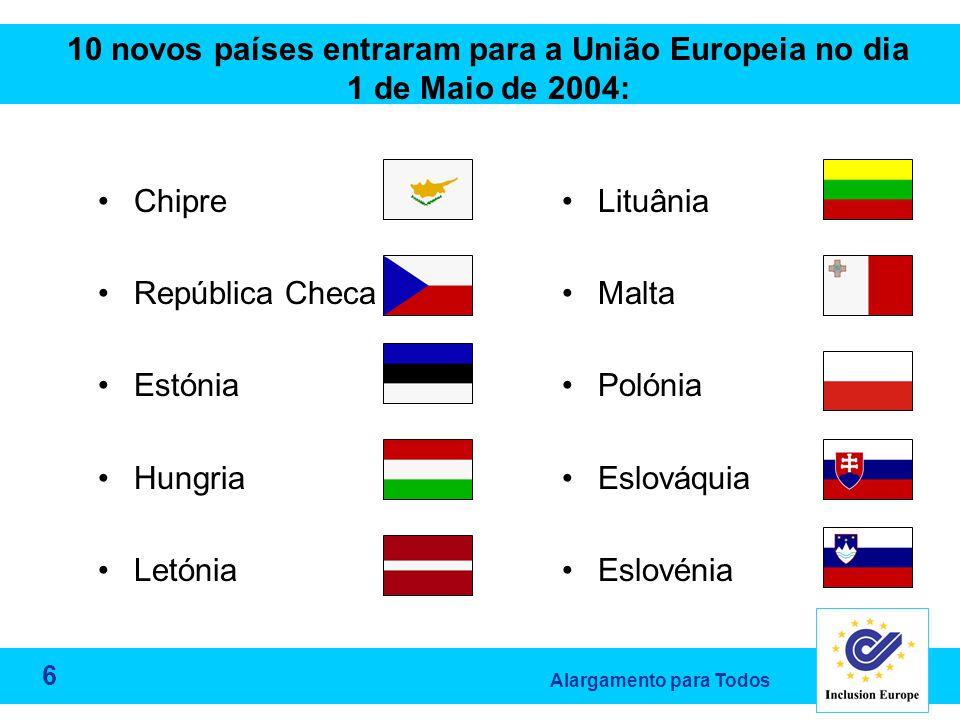Alargamento para Todos Chipre República Checa Estónia Hungria Letónia Lituânia Malta Polónia Eslováquia Eslovénia 10 novos países entraram para a União Europeia no dia 1 de Maio de 2004: 6