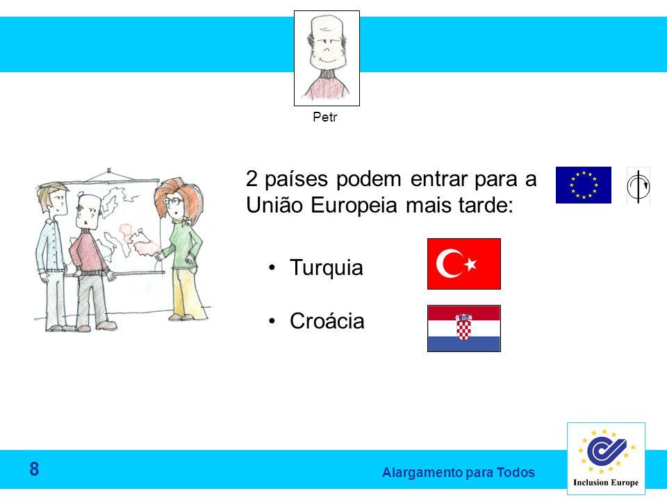 Alargamento para Todos Petr 2 países podem entrar para a União Europeia mais tarde: Turquia Croácia 8