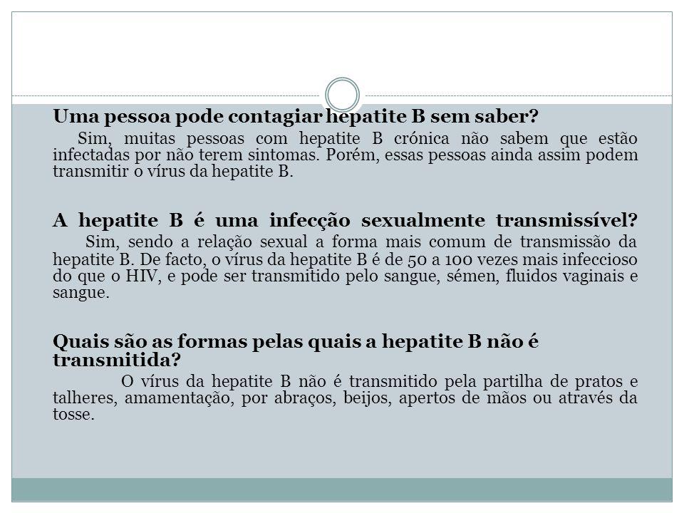 Uma pessoa pode contagiar hepatite B sem saber? Sim, muitas pessoas com hepatite B crónica não sabem que estão infectadas por não terem sintomas. Poré