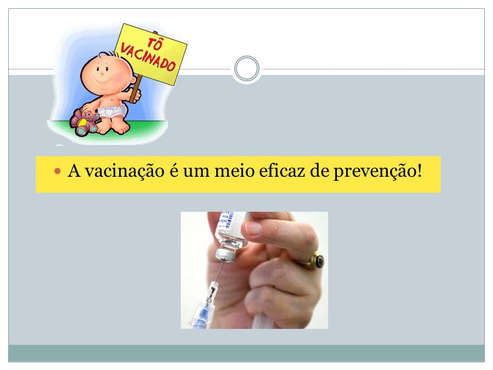 A vacinação é um meio eficaz de prevenção!